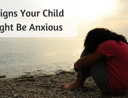 Is Your Child Anxious?  Eight Signs That This Could Be True!